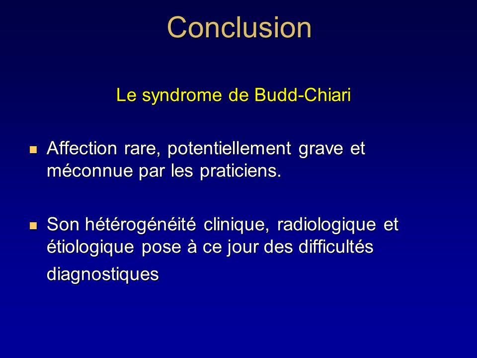 Conclusion Le syndrome de Budd-Chiari Le syndrome de Budd-Chiari Affection rare, potentiellement grave et méconnue par les praticiens. Affection rare,