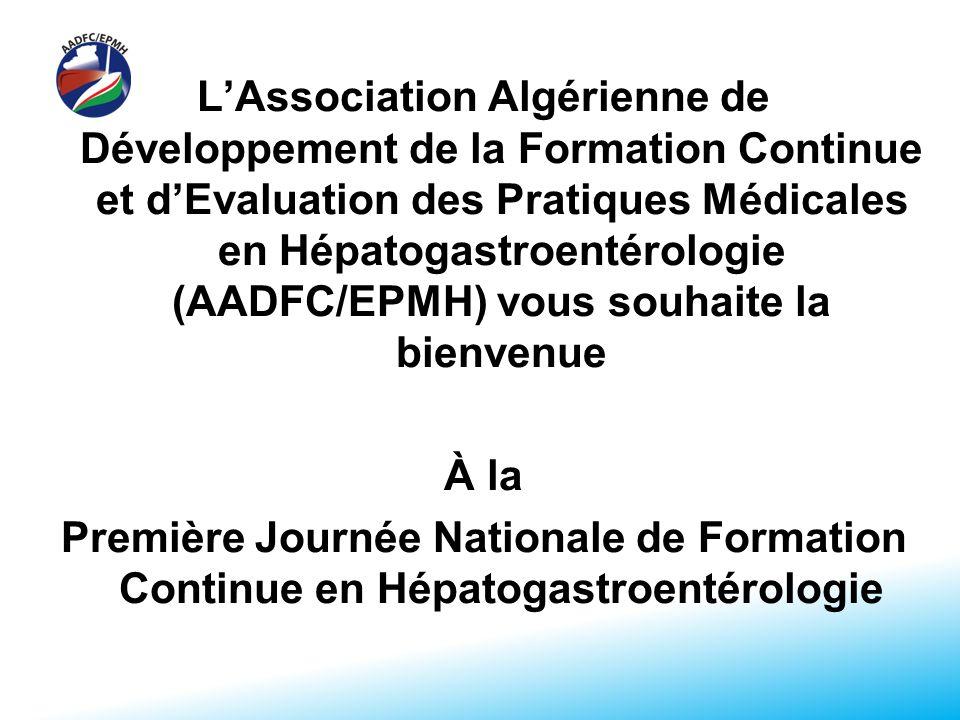 LAssociation Algérienne de Développement de la Formation Continue et dEvaluation des Pratiques Médicales en Hépatogastroentérologie (AADFC/EPMH) vous souhaite la bienvenue À la Première Journée Nationale de Formation Continue en Hépatogastroentérologie