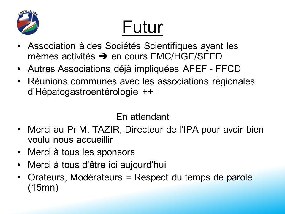 Futur Association à des Sociétés Scientifiques ayant les mêmes activités en cours FMC/HGE/SFED Autres Associations déjà impliquées AFEF - FFCD Réunions communes avec les associations régionales dHépatogastroentérologie ++ En attendant Merci au Pr M.