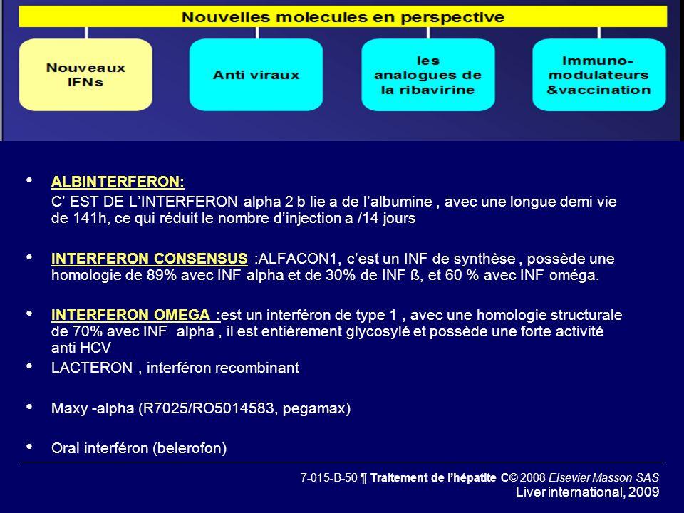 ALBINTERFERON: C EST DE LINTERFERON alpha 2 b lie a de lalbumine, avec une longue demi vie de 141h, ce qui réduit le nombre dinjection a /14 jours INT
