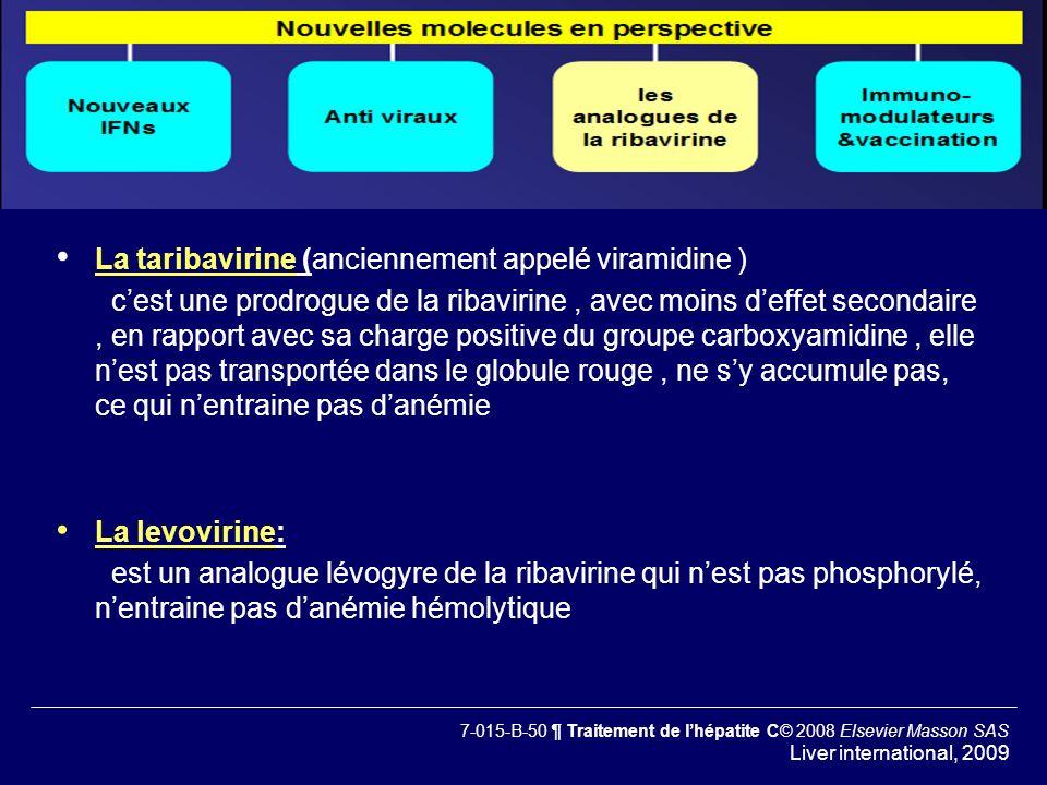 La taribavirine (anciennement appelé viramidine ) cest une prodrogue de la ribavirine, avec moins deffet secondaire, en rapport avec sa charge positiv