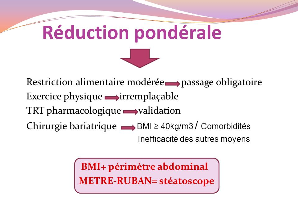 Réduction pondérale Restriction alimentaire modérée passage obligatoire Exercice physique irremplaçable TRT pharmacologique validation Chirurgie baria