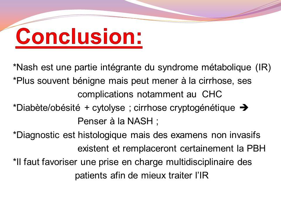 *Nash est une partie intégrante du syndrome métabolique (IR) *Plus souvent bénigne mais peut mener à la cirrhose, ses complications notamment au CHC *