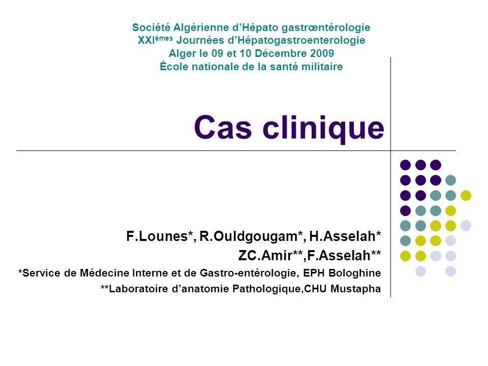 Cas clinique F.Lounes*, R.Ouldgougam*, H.Asselah* ZC.Amir**,F.Asselah** *Service de Médecine Interne et de Gastro-entérologie, EPH Bologhine **Laborat