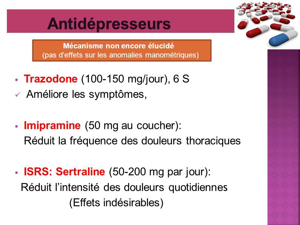 Trazodone (100-150 mg/jour), 6 S Améliore les symptômes, Imipramine (50 mg au coucher): Réduit la fréquence des douleurs thoraciques ISRS: Sertraline