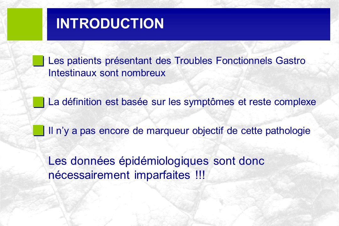 INCIDENCE Dyspepsie Fonctionnelle: 1290 sujets / 3 mois = 0.8% Agreus et al, Gastroenterology, 1995 1021 sujets 12 à 20 mois = 1% Talley et al.