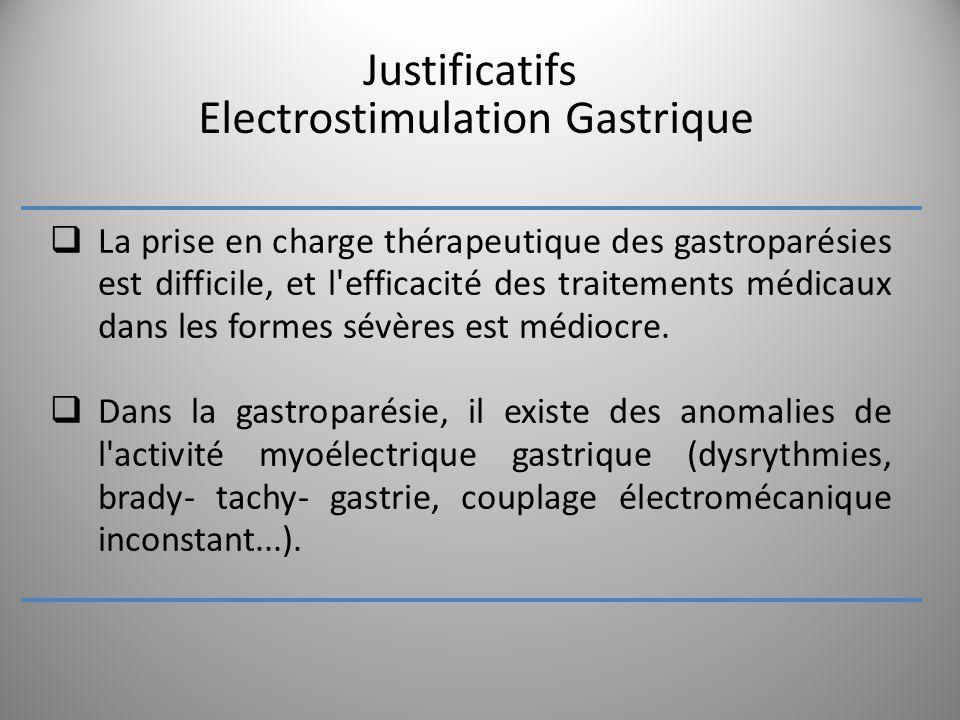 Justificatifs Electrostimulation Gastrique La prise en charge thérapeutique des gastroparésies est difficile, et l'efficacité des traitements médicaux