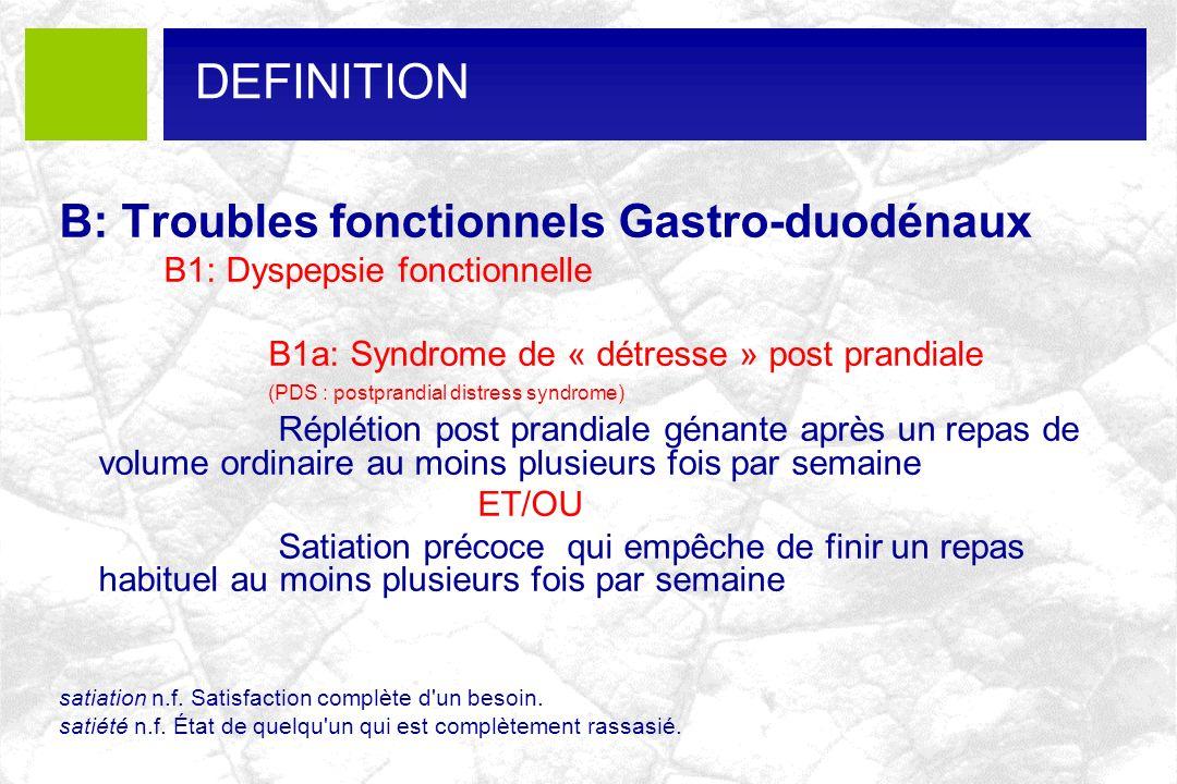 B: Troubles fonctionnels Gastro-duodénaux B1: Dyspepsie fonctionnelle B1a: Syndrome de « détresse » post prandiale (PDS : postprandial distress syndro