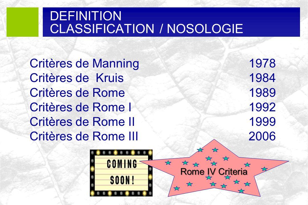 Critères de Manning1978 Critères de Kruis1984 Critères de Rome 1989 Critères de Rome I 1992 Critères de Rome II 1999 Critères de Rome III 2006 DEFINIT
