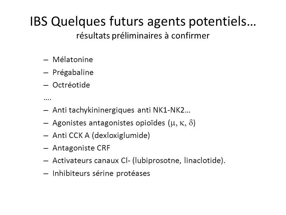 IBS Quelques futurs agents potentiels… résultats préliminaires à confirmer – Mélatonine – Prégabaline – Octréotide …. – Anti tachykininergiques anti N
