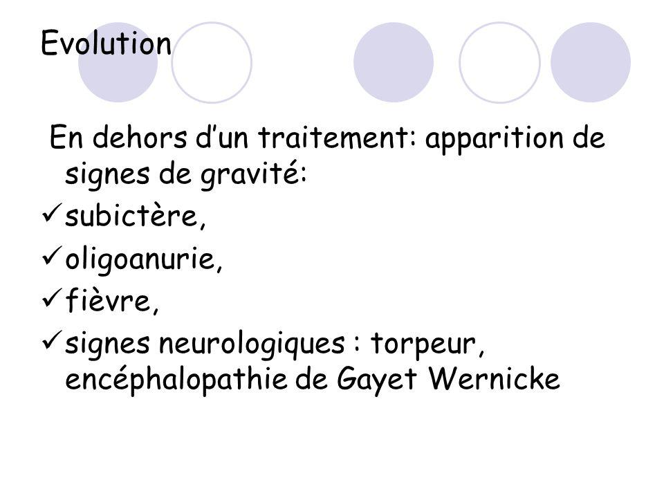 Evolution En dehors dun traitement: apparition de signes de gravité: subictère, oligoanurie, fièvre, signes neurologiques : torpeur, encéphalopathie d