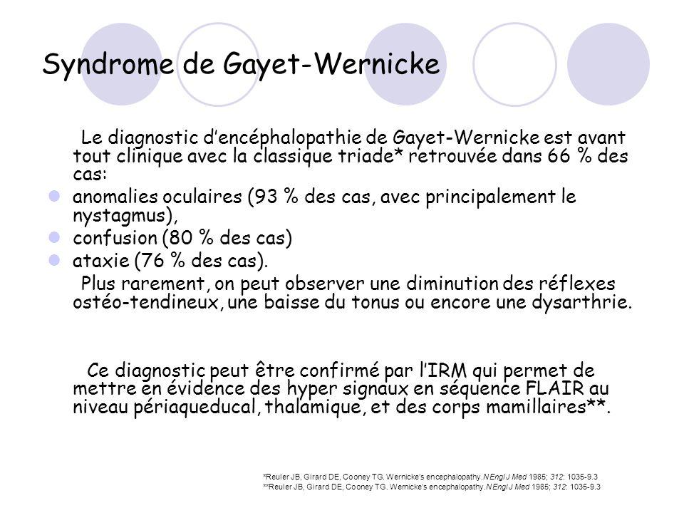 Syndrome de Gayet-Wernicke Le diagnostic dencéphalopathie de Gayet-Wernicke est avant tout clinique avec la classique triade* retrouvée dans 66 % des
