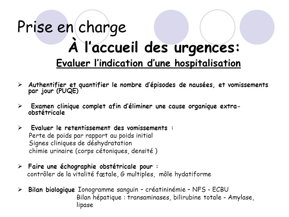 Prise en charge À laccueil des urgences: Evaluer lindication dune hospitalisation Authentifier et quantifier le nombre dépisodes de nausées, et vomiss