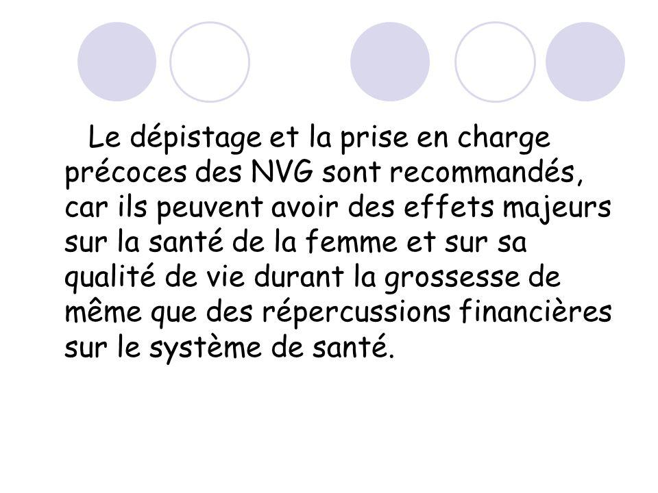 Le dépistage et la prise en charge précoces des NVG sont recommandés, car ils peuvent avoir des effets majeurs sur la santé de la femme et sur sa qual