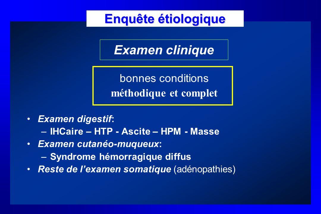 bonnes conditions méthodique et complet Examen digestif: –IHCaire – HTP - Ascite – HPM - Masse Examen cutanéo-muqueux: –Syndrome hémorragique diffus R