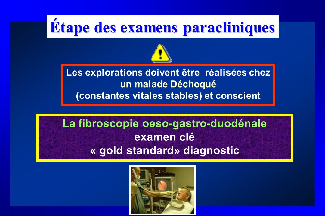 Étape des examens paracliniques Les explorations doivent être réalisées chez un malade Déchoqué (constantes vitales stables) et conscient La fibroscop