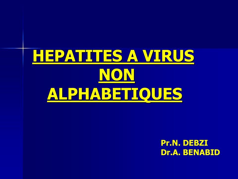 HEPATITES A VIRUS NON ALPHABETIQUES HEPATITES A VIRUS NON ALPHABETIQUES Pr.N. DEBZI Dr.A. BENABID