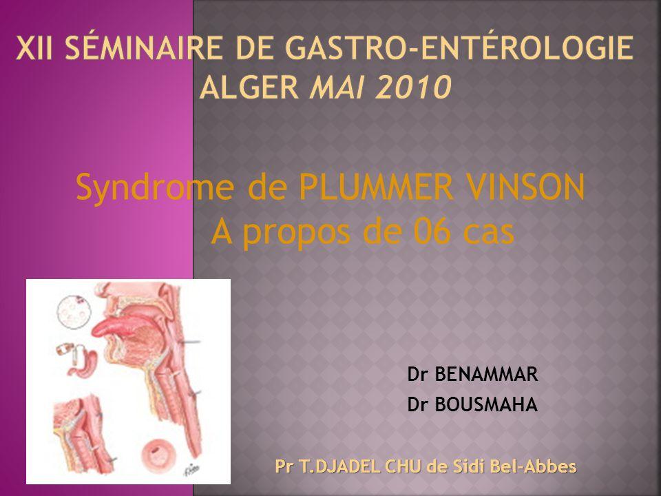 Dr BENAMMAR Dr BOUSMAHA Pr T.DJADEL CHU de Sidi Bel-Abbes Syndrome de PLUMMER VINSON A propos de 06 cas