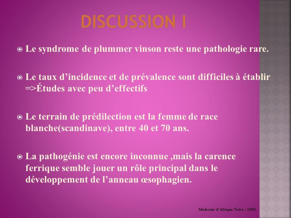 Le syndrome de plummer vinson reste une pathologie rare. Le taux dincidence et de prévalence sont difficiles à établir =>Études avec peu deffectifs Le