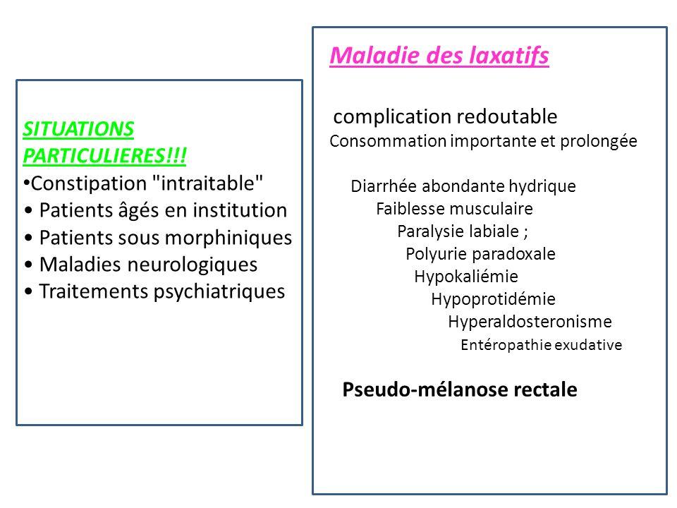 Maladie des laxatifs complication redoutable Consommation importante et prolongée Diarrhée abondante hydrique Faiblesse musculaire Paralysie labiale ;