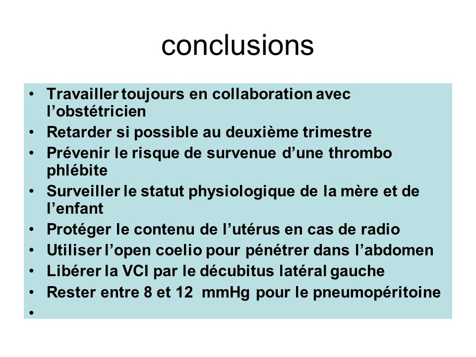 conclusions Travailler toujours en collaboration avec lobstétricien Retarder si possible au deuxième trimestre Prévenir le risque de survenue dune thr