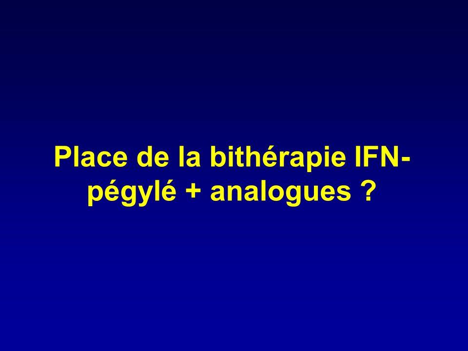 Place de la bithérapie IFN- pégylé + analogues ?