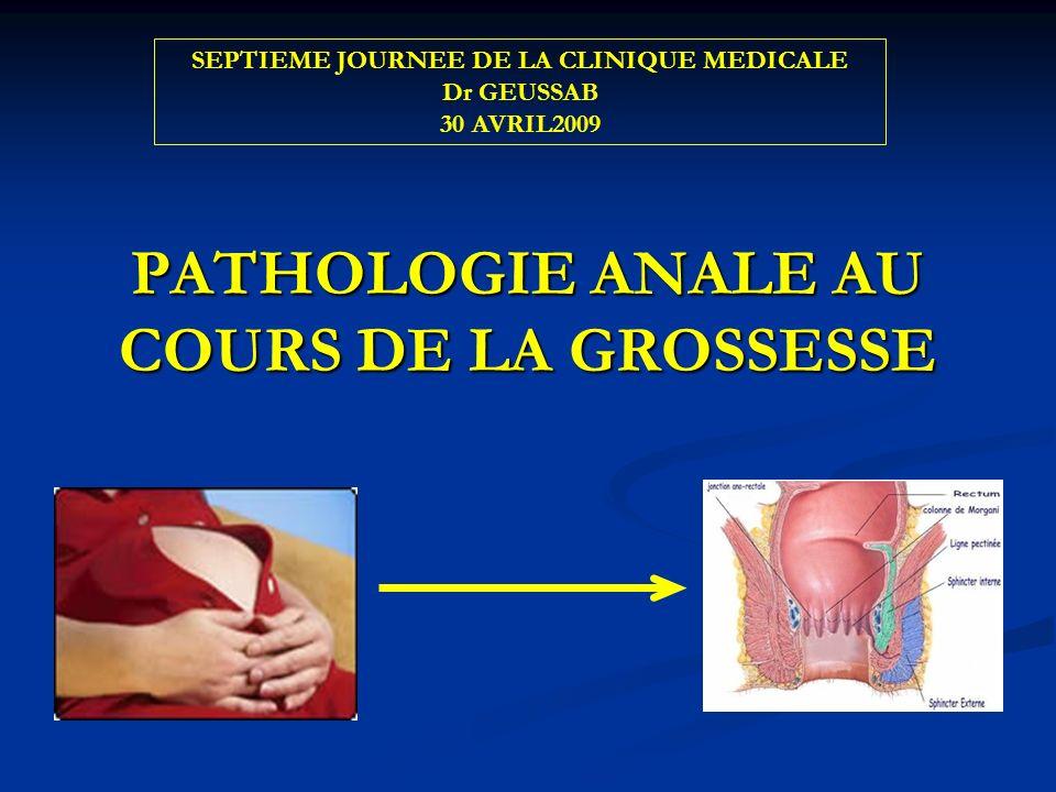 PATHOLOGIE ANALE ET GROSSESSE 80% des femmes attribuent à leur grossesse ou à leur 80% des femmes attribuent à leur grossesse ou à leur premier accouchement leurs pathologies proctologiques.