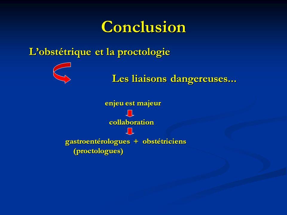 Conclusion Lobstétrique et la proctologie Lobstétrique et la proctologie Les liaisons dangereuses... Les liaisons dangereuses... enjeu est majeur enje
