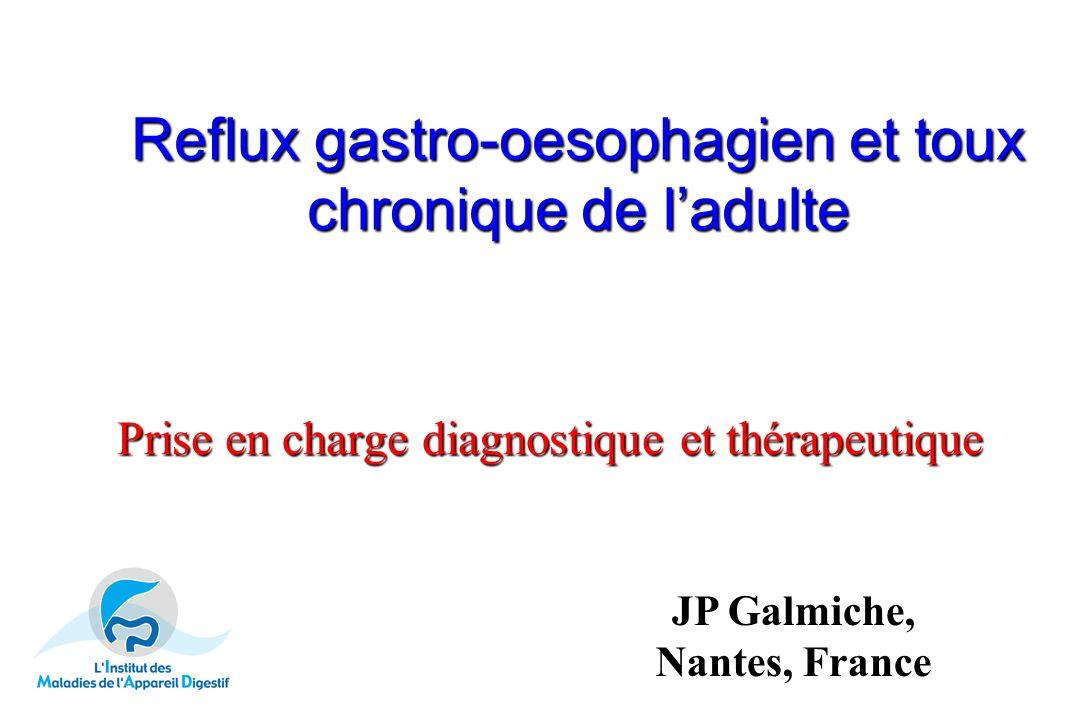Reflux gastro-oesophagien et toux chronique de ladulte Prise en charge diagnostique et thérapeutique JP Galmiche, Nantes, France