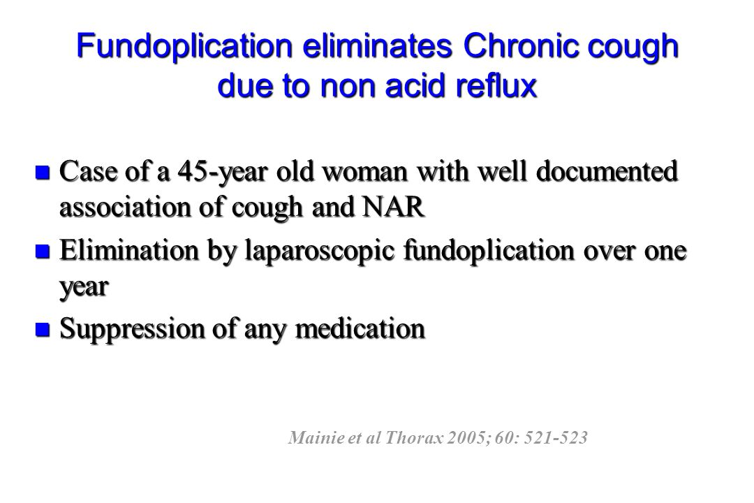Fundoplication eliminates Chronic cough due to non acid reflux n Case of a 45-year old woman with well documented association of cough and NAR n Elimi