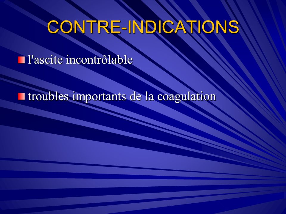 CONTRE-INDICATIONS l'ascite incontrôlable troubles importants de la coagulation
