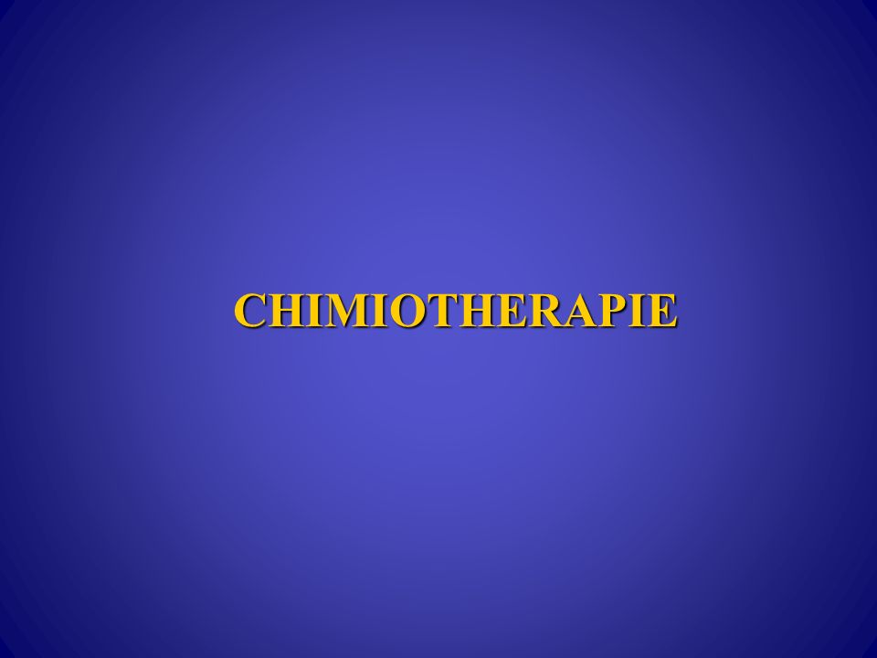 CHIMIOTHERAPIE CHIMIOTHERAPIE