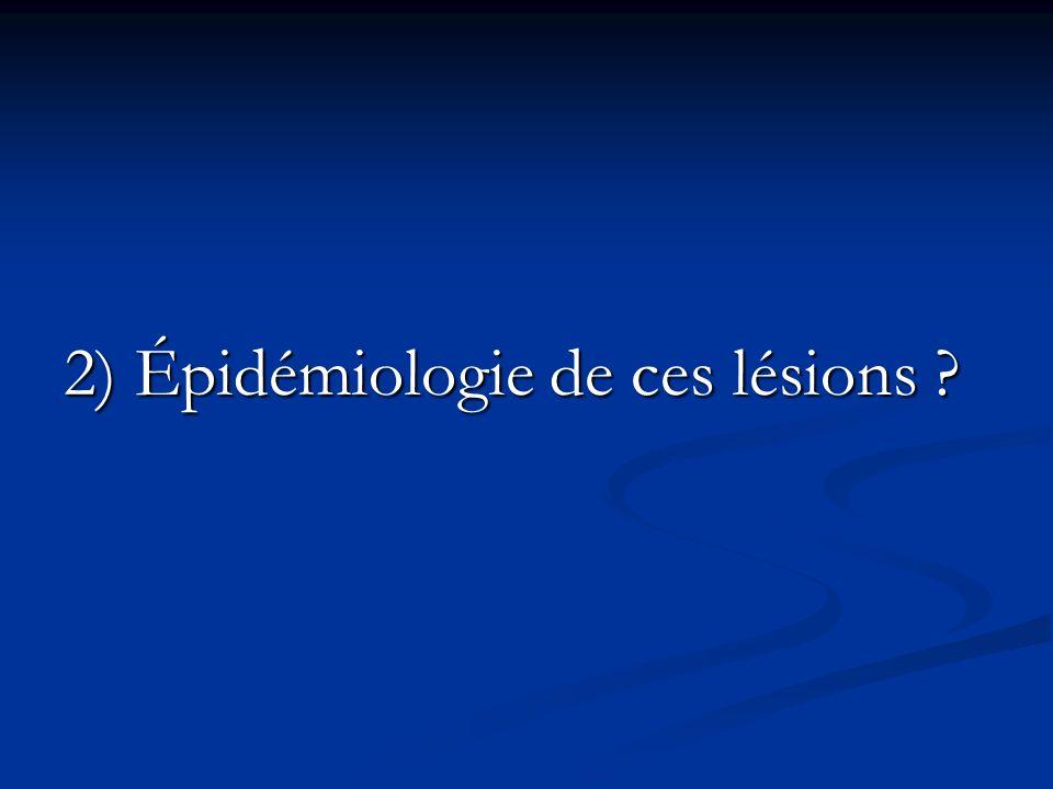 2) Épidémiologie de ces lésions ?