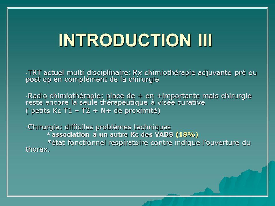 INTRODUCTION III - TRT actuel multi disciplinaire: Rx chimiothérapie adjuvante pré ou post op en complément de la chirurgie - Radio chimiothérapie: pl