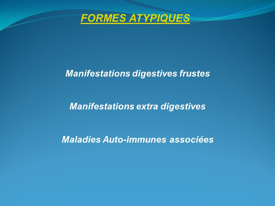 FORMES ATYPIQUES Manifestations digestives frustes Manifestations extra digestives Maladies Auto-immunes associées