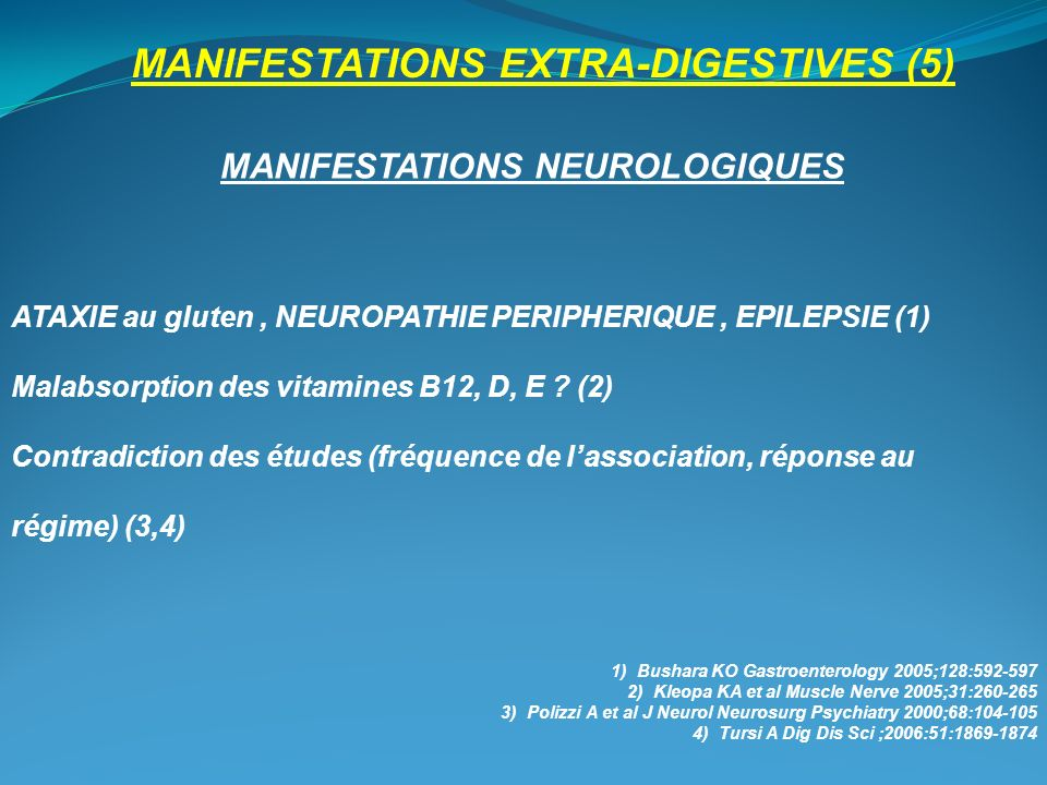 MANIFESTATIONS EXTRA-DIGESTIVES (5) MANIFESTATIONS NEUROLOGIQUES ATAXIE au gluten, NEUROPATHIE PERIPHERIQUE, EPILEPSIE (1) Malabsorption des vitamines