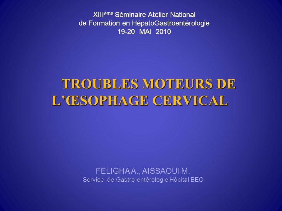 TROUBLES MOTEURS DE LŒSOPHAGE CERVICAL TROUBLES MOTEURS DE LŒSOPHAGE CERVICAL FELIGHA A., AISSAOUI M.