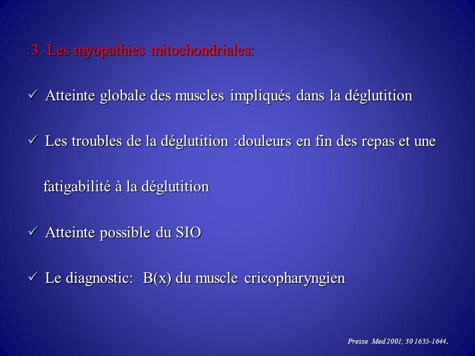 .3. Les myopathies mitochondriales: Atteinte globale des muscles impliqués dans la déglutition Atteinte globale des muscles impliqués dans la déglutit