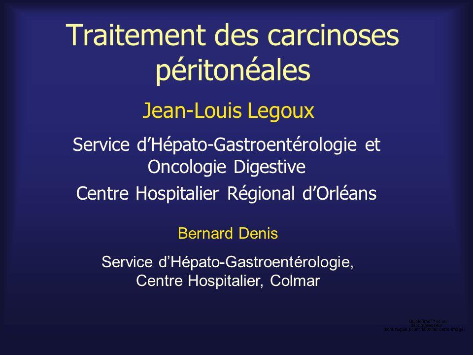 Traitement des carcinoses péritonéales Service dHépato-Gastroentérologie et Oncologie Digestive Centre Hospitalier Régional dOrléans Jean-Louis Legoux