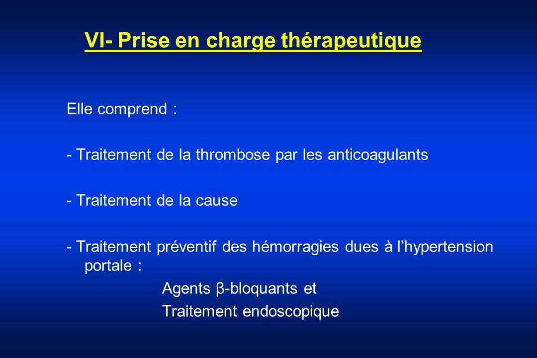 VI- Prise en charge thérapeutique Elle comprend : - Traitement de la thrombose par les anticoagulants - Traitement de la cause - Traitement préventif