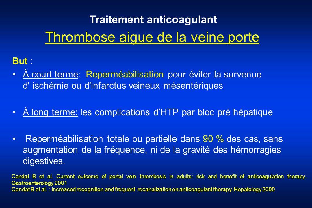 Thrombose aigue de la veine porte But : À court terme: Reperméabilisation pour éviter la survenue d' ischémie ou d'infarctus veineux mésentériques À l