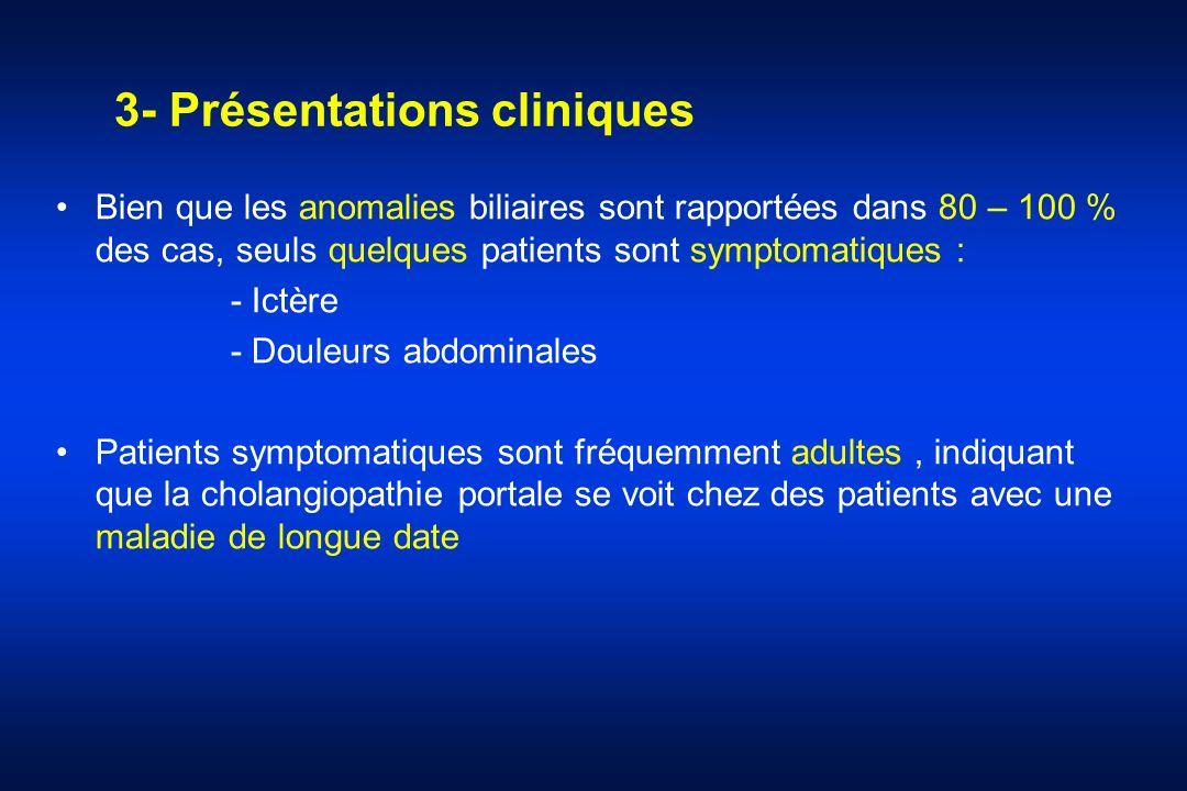 3- Présentations cliniques Bien que les anomalies biliaires sont rapportées dans 80 – 100 % des cas, seuls quelques patients sont symptomatiques : - I