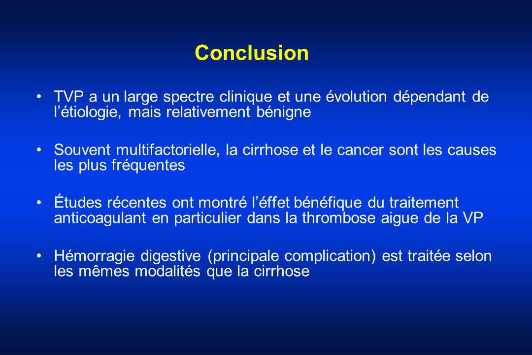 Conclusion TVP a un large spectre clinique et une évolution dépendant de létiologie, mais relativement bénigne Souvent multifactorielle, la cirrhose e