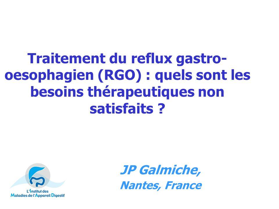 Traitement du reflux gastro- oesophagien (RGO) : quels sont les besoins thérapeutiques non satisfaits ? JP Galmiche, Nantes, France