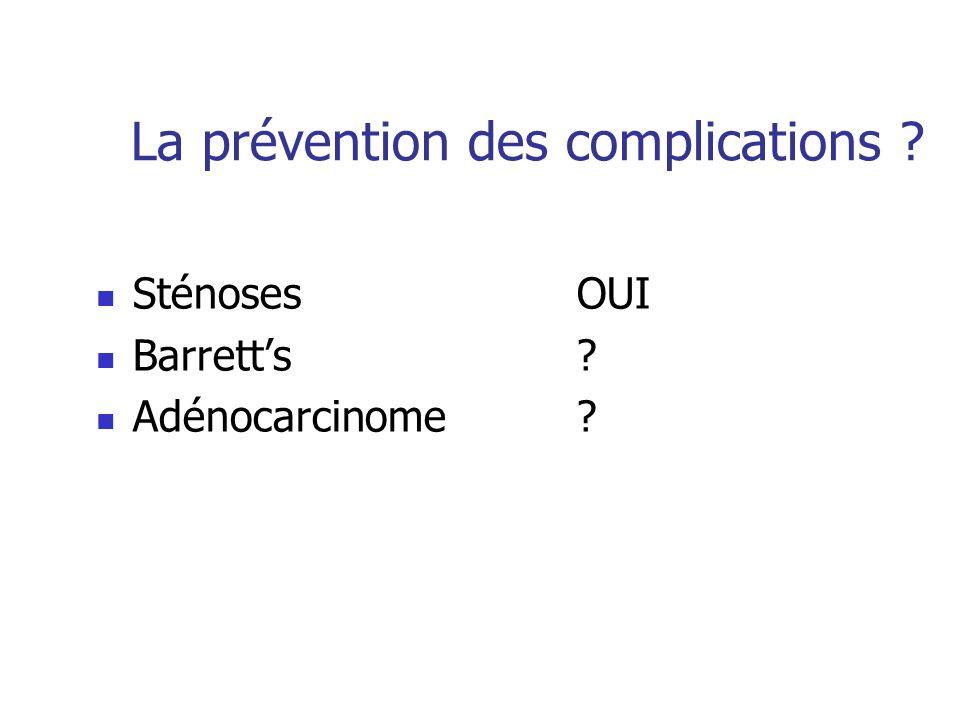 La prévention des complications ? Sténoses OUI Barretts? Adénocarcinome?