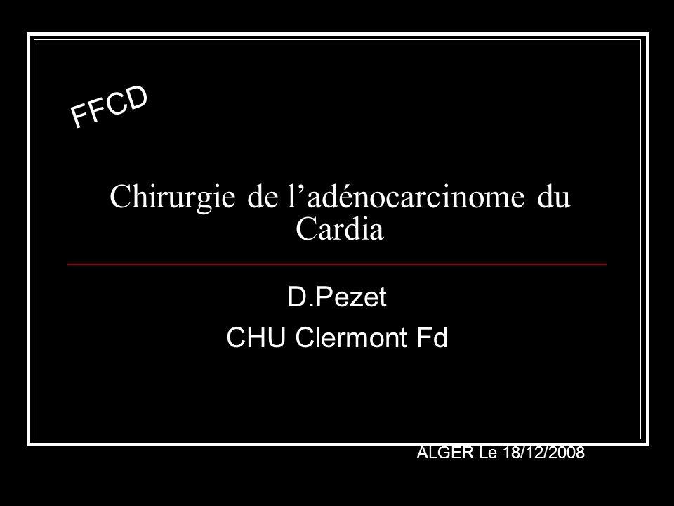 Les critères de qualité de la résection du cancer du cardia: SFCD ACHBT 2008 Objectif: Obtenir une résection complète R0 avec marges suffisantes: Longitudinales sup = 8 cm in situ mesure par le chirurgien (#4 cm pièce fixée) Grade C Consensus Formalisé dexperts (CFE) relatif Longitudinales inf = 5 cm Grade C CFE relatif Circonférentielle > 1 mm sur tissus fixé médiastinectomie post Grade C CFE fort Extempo Systématique sur section sup (Grade C CFE Relatif) Pour grosses lésions indifférenciées section sup et section inf (Grade C CFE Relatif)