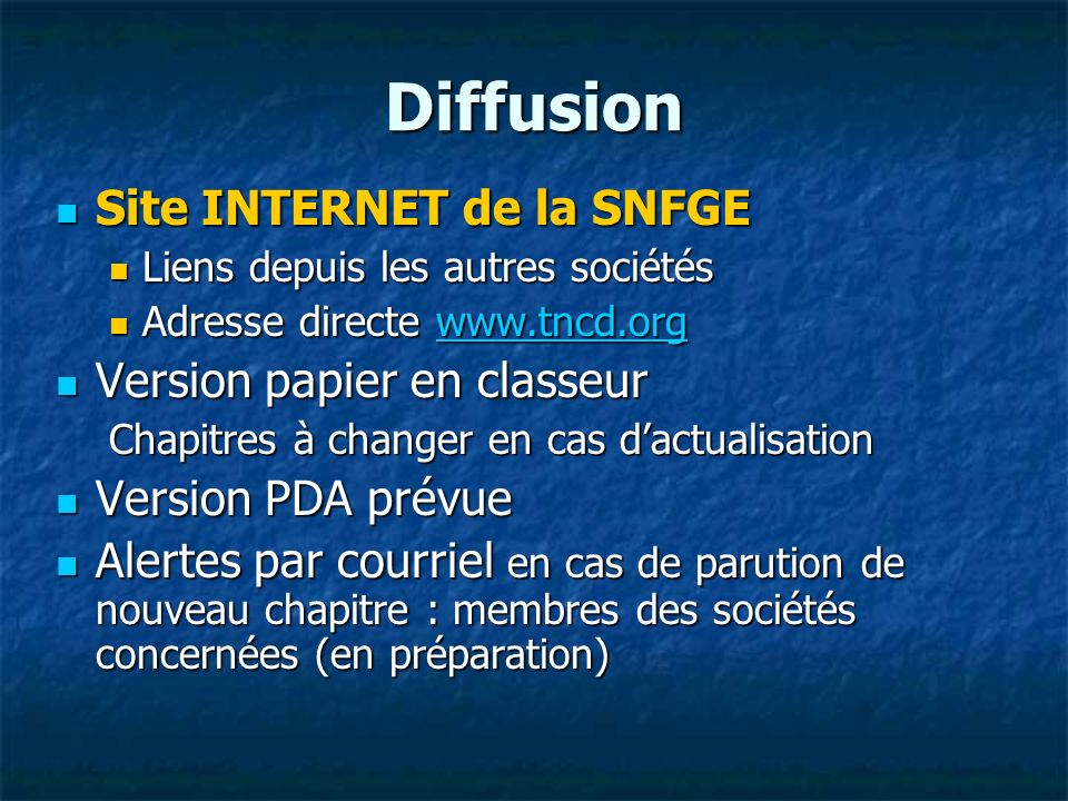 Diffusion Site INTERNET de la SNFGE Site INTERNET de la SNFGE Liens depuis les autres sociétés Liens depuis les autres sociétés Adresse directe www.tn