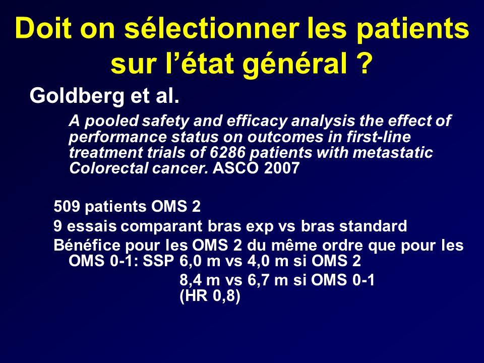 Doit on sélectionner les patients sur létat général ? Goldberg et al. A pooled safety and efficacy analysis the effect of performance status on outcom