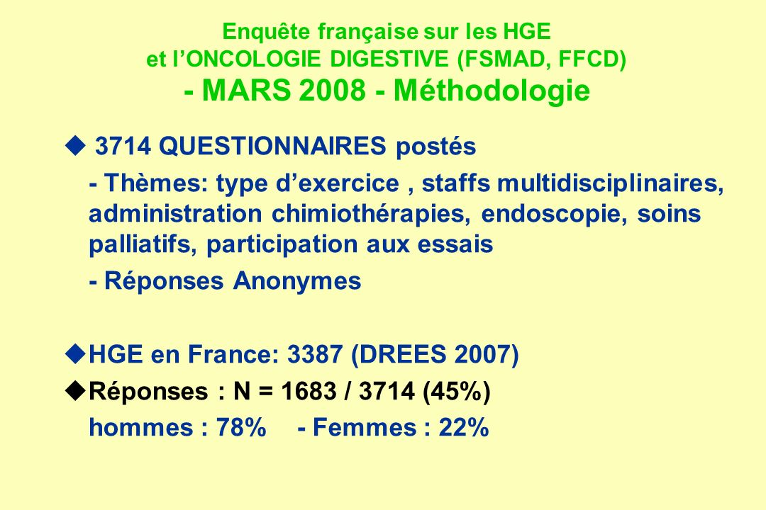 Enquête française sur les HGE et lONCOLOGIE DIGESTIVE (FSMAD, FFCD) - MARS 2008 - Méthodologie 3714 QUESTIONNAIRES postés - Thèmes: type dexercice, st