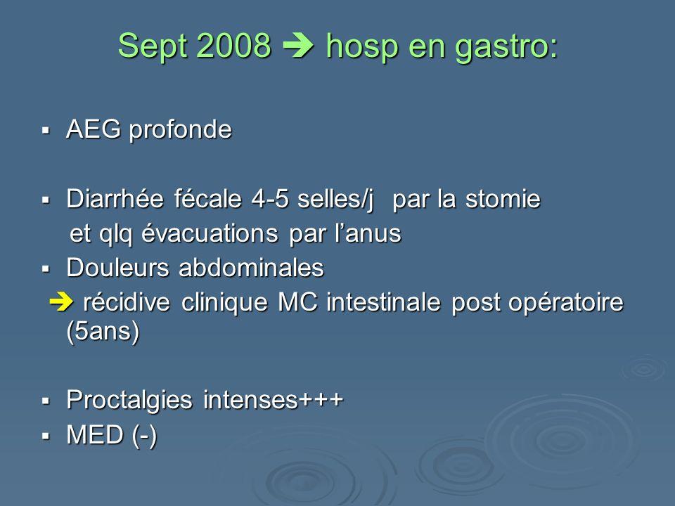Sept 2008 hosp en gastro: AEG profonde AEG profonde Diarrhée fécale 4-5 selles/j par la stomie Diarrhée fécale 4-5 selles/j par la stomie et qlq évacu
